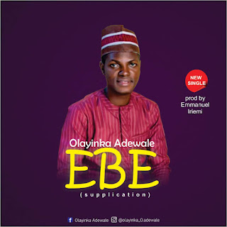 Music: Olayinka Adewale - EBE (supplication)