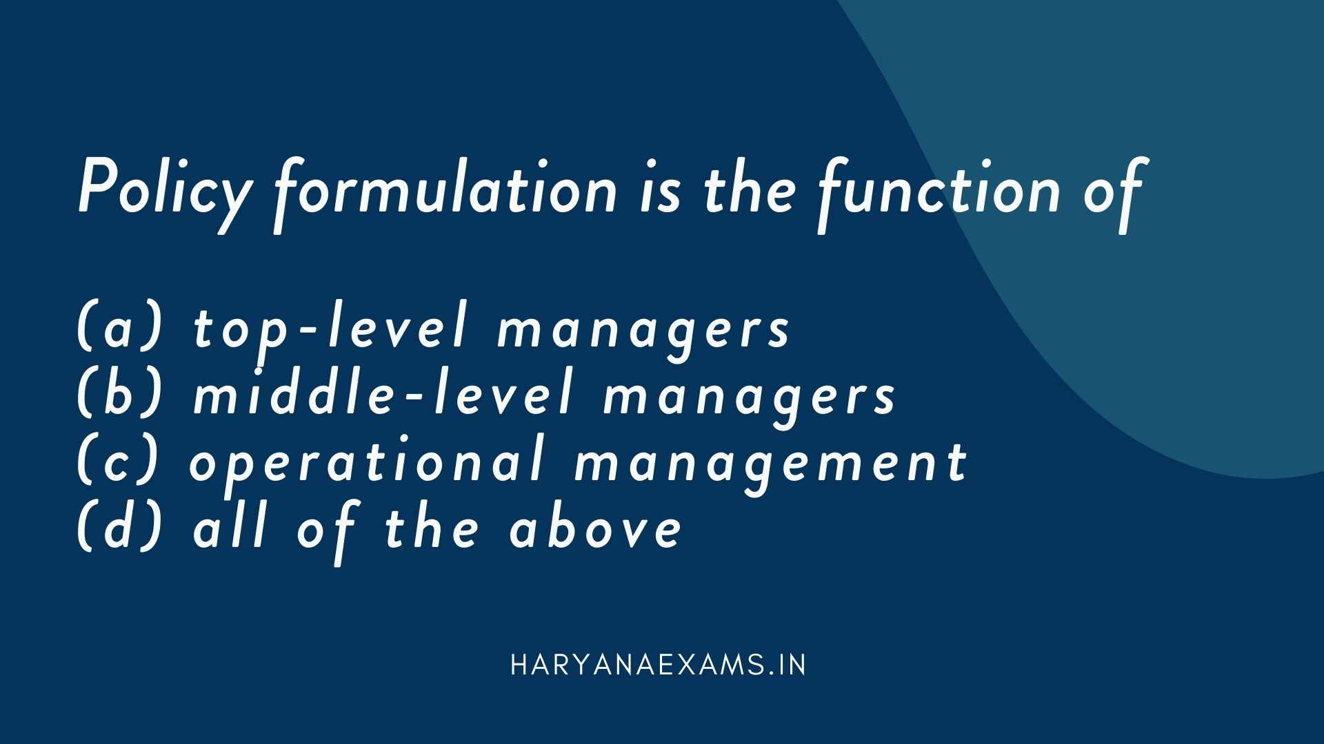 Policy formulation is the function of   (a) top-level managers   (b) middle-level managers   (c) operational management   (d) all of the above
