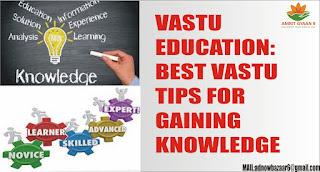 VASTU EDUCATION: BEST VASTU TIPS FOR GAINING KNOWLEDGE
