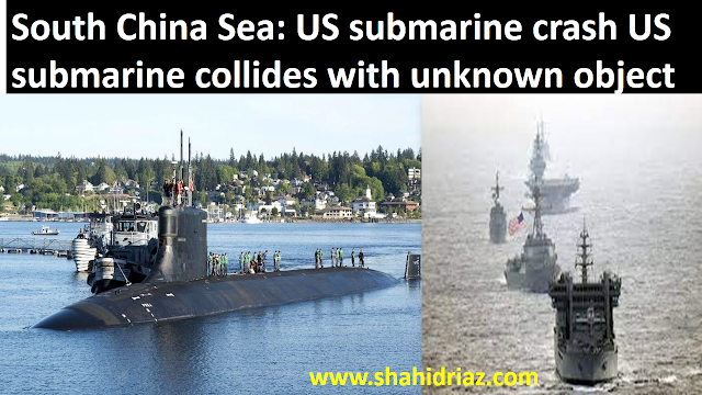 South China Sea: US submarine crash US submarine collides with an unknown object
