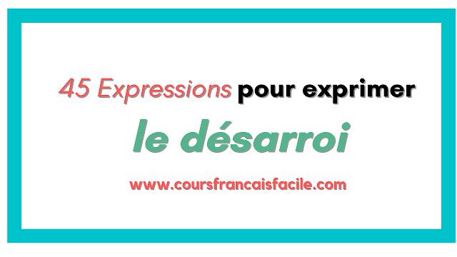 45 Expressions pour exprimer le désarroi