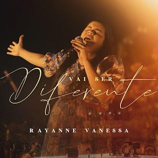 Baixar Música Gospel Vai Ser Diferente - Rayanne Vanessa Mp3