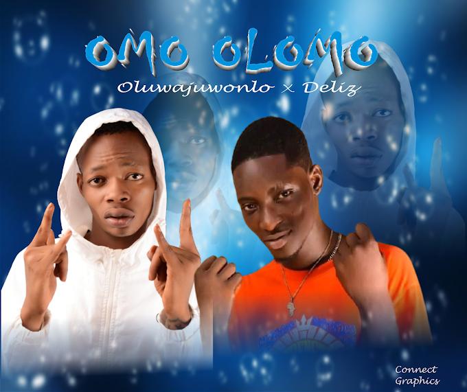 MUSIC: Oluwajuwonlo X Deliz Omo Olomo