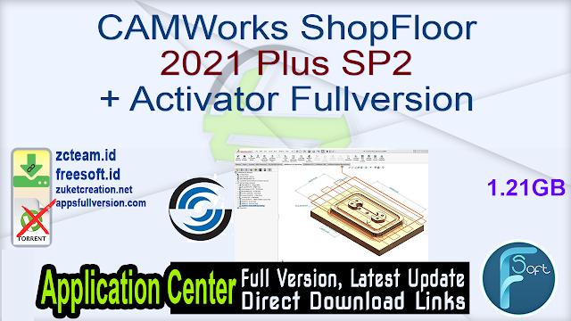CAMWorks ShopFloor 2021 Plus SP2 + Activator Fullversion