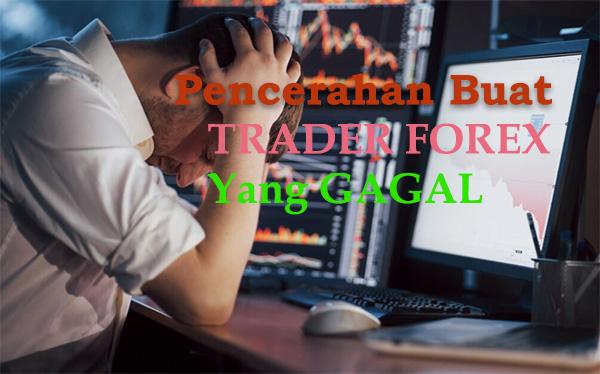 Pencerahan buat trader forex yang gagal