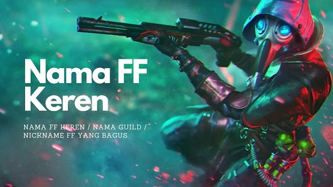 Nama FF Keren - Nama Panggilan Free Fire Terbaik | Nama Guild