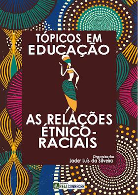 Tópicos em Educação: As Relações Étnico-Raciais