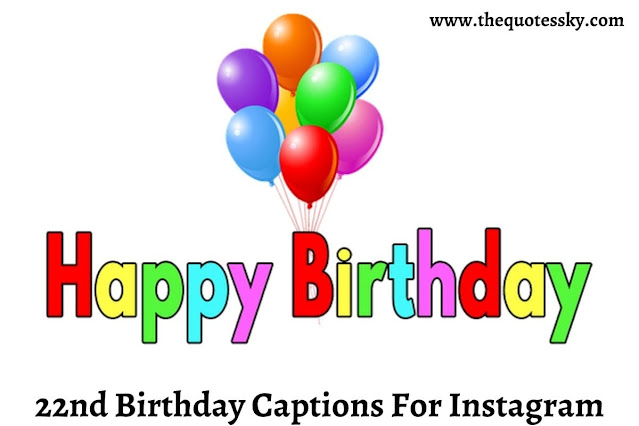 261+ 22nd Birthday Captions For Instagram [2021] Also 22nd Birthday Wishes & Quotes