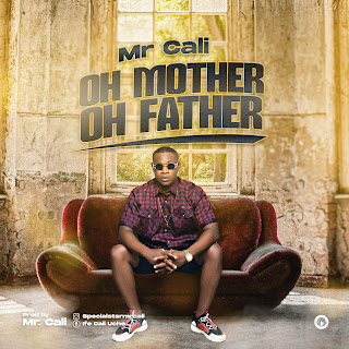 MUSIC: Mr Cali - Oh Mother Oh Father
