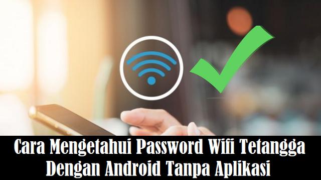 Cara Mengetahui Password Wifi Tetangga Dengan Android Tanpa Aplikasi