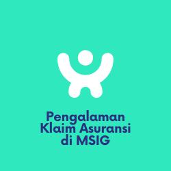 Pengalaman Klaim Asuransi di MSIG