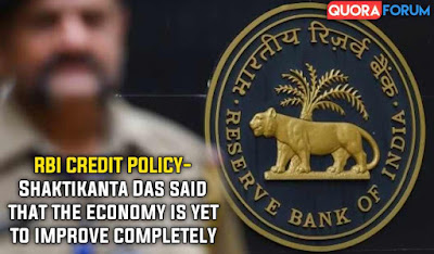 RBI CREDIT POLICY- Shaktikanta Das said that the Economy is yet to improve completely
