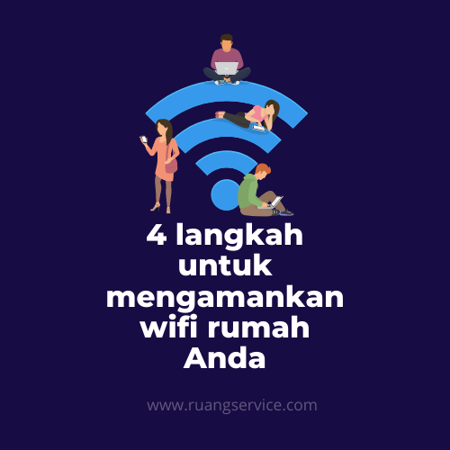 4 langkah untuk mengamankan wifi rumah Anda