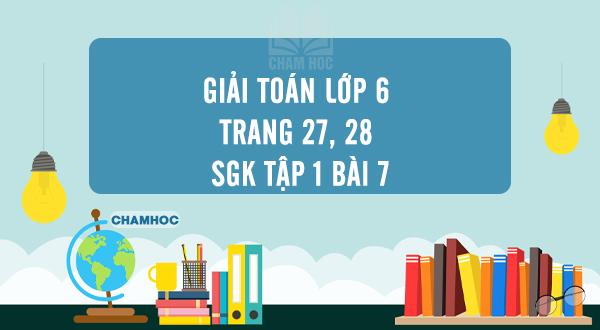 Giải Toán lớp 6 trang 27, 28 SGK tập 1 bài 7