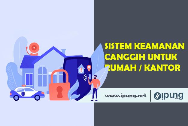 Kelebihan Memasang Sistem Keamanan (Security System) Di Rumah