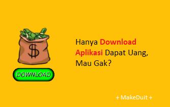 Hanya Download Aplikasi Dapat Uang, Mau Gak?