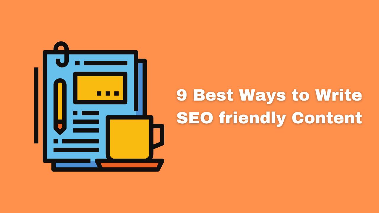 9 Best Ways to Write SEO friendly Content