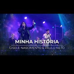 Baixar Música Gospel Minha História - Gisele Nascimento e Paulo Neto Mp3