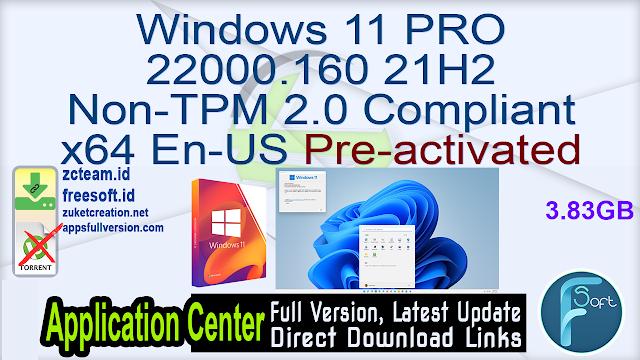 Windows 11 PRO 22000.160 21H2 Non-TPM 2.0 Compliant x64 En-US Pre-activated