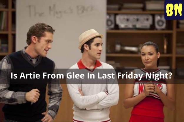 Is Artie From Glee In Last Friday Night?