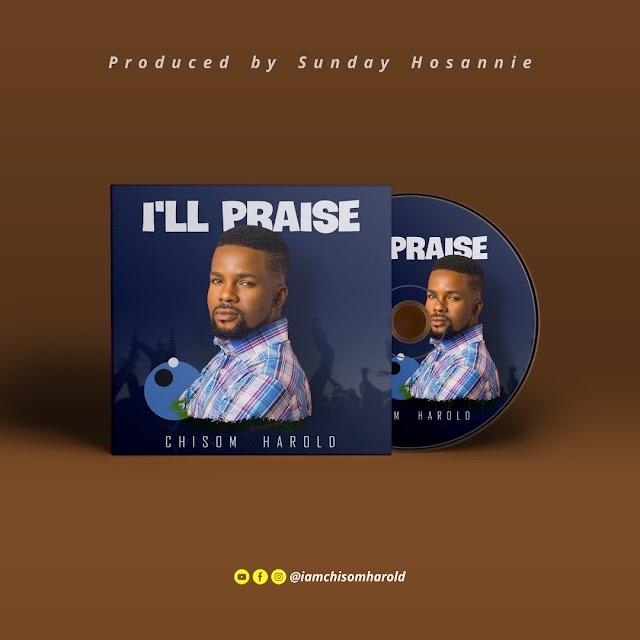 Music - I'll Praise - Chisom Harold