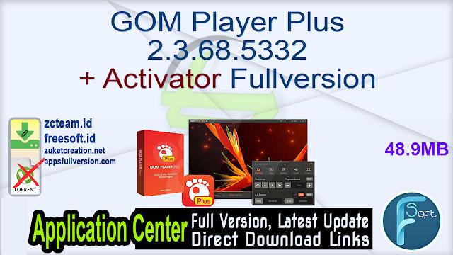 GOM Player Plus 2.3.68.5332 + Activator Fullversion