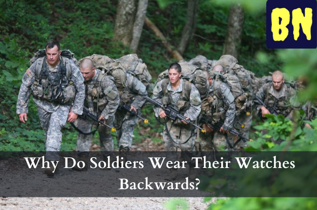 Why Do Soldiers Wear Their Watches Backwards?