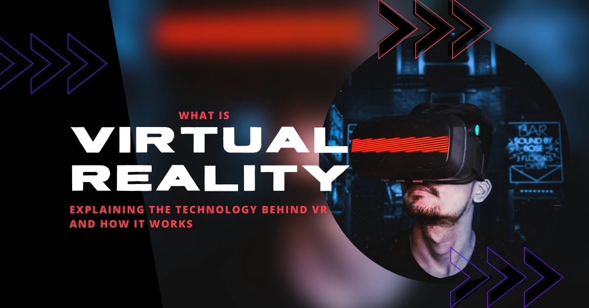 What is Virtual Reality (VR) and How does it work?