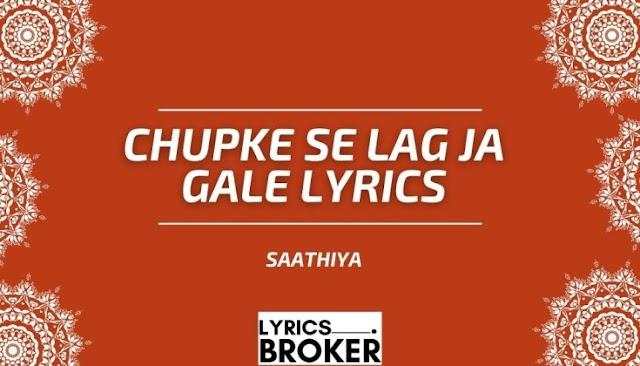 Chupke Se Lag Ja Gale Lyrics - Saathiya - Lyricsbroker