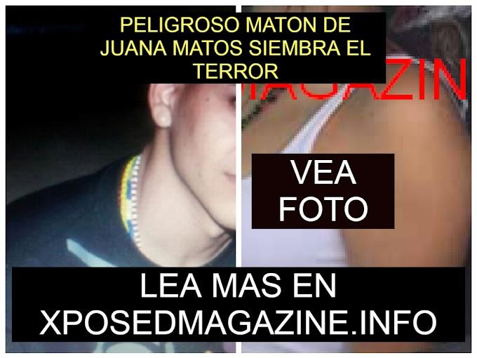 PELIGROSO MATON DE JUANA MATOS SIEMBRA EL TERROR
