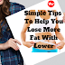 Simple tips to help you lose more fat with lower