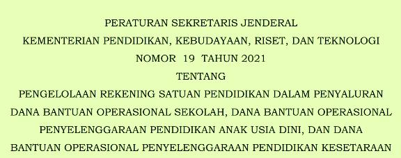 Persesjen Kemendikbud Ristek Nomor 19 Tahun 2021 Tentang Pengelolaan Rekening Satuan Pendidikan
