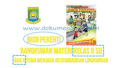 Rangkuman Materi Budi Pekerti Kelas 6 SD Bab 5 Tema Menjaga Keseimbangan Lingkungan